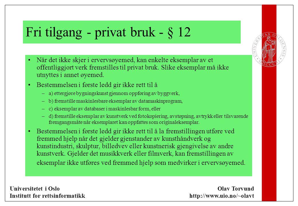Universitetet i Oslo Institutt for rettsinformatikk Olav Torvund http://www.uio.no/~olavt Fri tilgang - privat bruk - § 12 Når det ikke skjer i ervervsøyemed, kan enkelte eksemplar av et offentliggjort verk fremstilles til privat bruk.