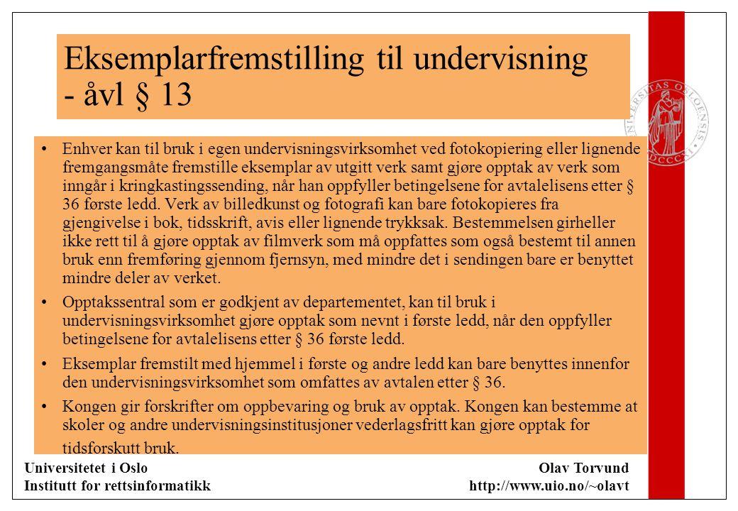 Universitetet i Oslo Institutt for rettsinformatikk Olav Torvund http://www.uio.no/~olavt Eksemplarfremstilling til undervisning - åvl § 13 Enhver kan