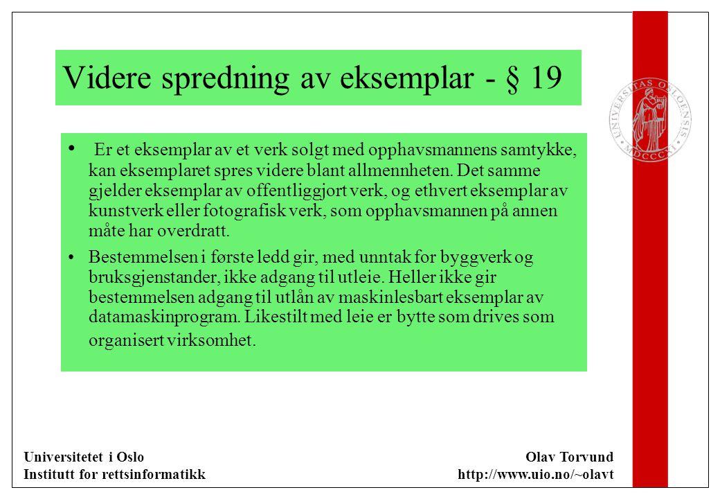 Universitetet i Oslo Institutt for rettsinformatikk Olav Torvund http://www.uio.no/~olavt Videre spredning av eksemplar - § 19 Er et eksemplar av et v