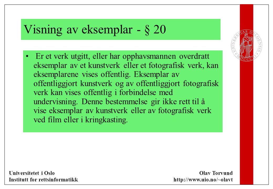 Universitetet i Oslo Institutt for rettsinformatikk Olav Torvund http://www.uio.no/~olavt Visning av eksemplar - § 20 Er et verk utgitt, eller har opphavsmannen overdratt eksemplar av et kunstverk eller et fotografisk verk, kan eksemplarene vises offentlig.