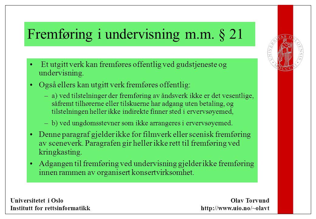 Universitetet i Oslo Institutt for rettsinformatikk Olav Torvund http://www.uio.no/~olavt Fremføring i undervisning m.m. § 21 Et utgitt verk kan fremf