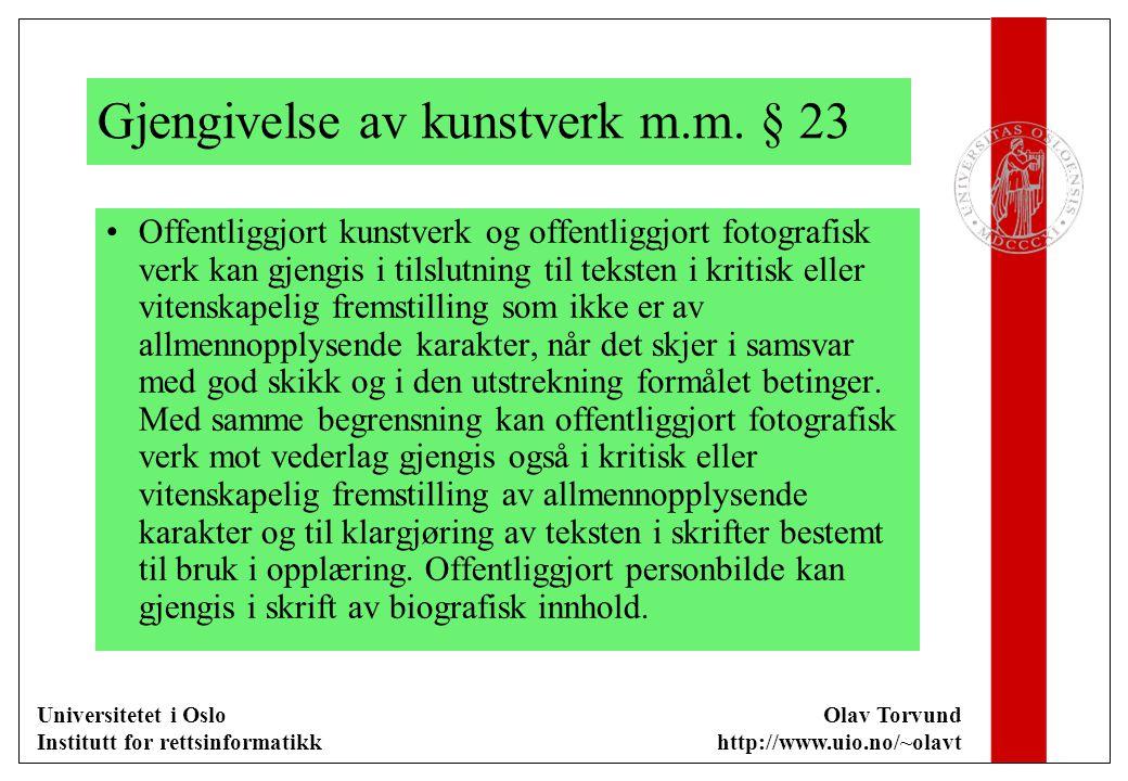 Universitetet i Oslo Institutt for rettsinformatikk Olav Torvund http://www.uio.no/~olavt Gjengivelse av kunstverk m.m. § 23 Offentliggjort kunstverk