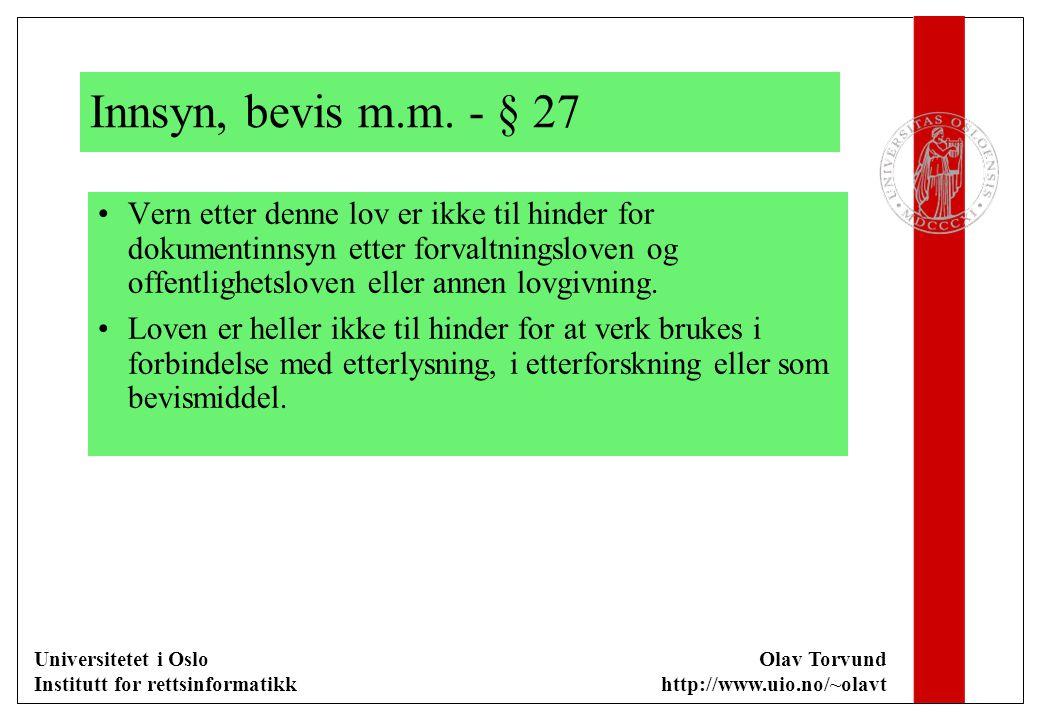 Universitetet i Oslo Institutt for rettsinformatikk Olav Torvund http://www.uio.no/~olavt Innsyn, bevis m.m. - § 27 Vern etter denne lov er ikke til h