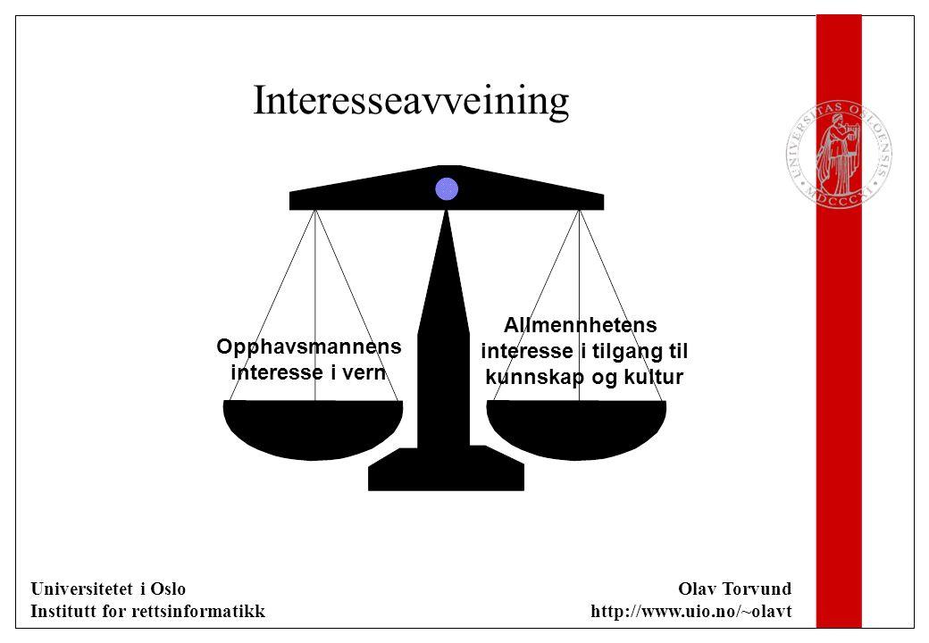Universitetet i Oslo Institutt for rettsinformatikk Olav Torvund http://www.uio.no/~olavt Interesseavveining Opphavsmannens interesse i vern Allmennhe