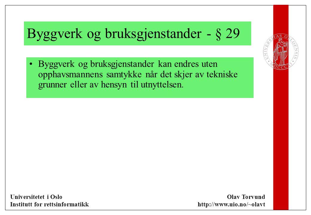 Universitetet i Oslo Institutt for rettsinformatikk Olav Torvund http://www.uio.no/~olavt Byggverk og bruksgjenstander - § 29 Byggverk og bruksgjenstander kan endres uten opphavsmannens samtykke når det skjer av tekniske grunner eller av hensyn til utnyttelsen.