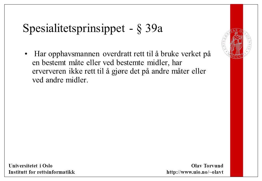 Universitetet i Oslo Institutt for rettsinformatikk Olav Torvund http://www.uio.no/~olavt Spesialitetsprinsippet - § 39a Har opphavsmannen overdratt r