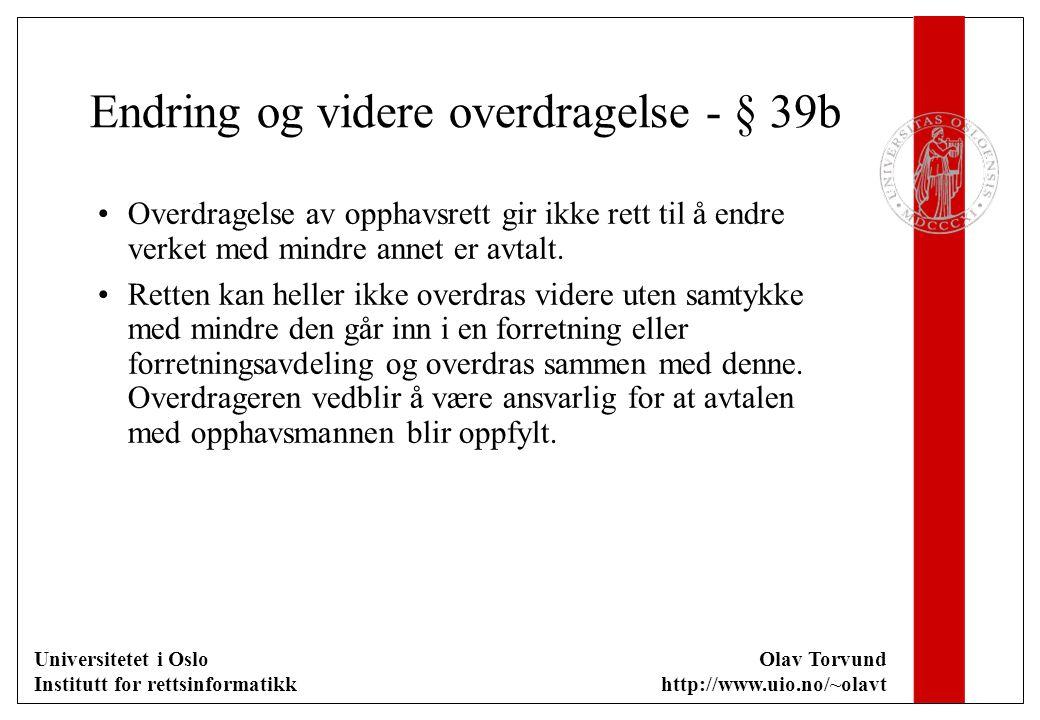 Universitetet i Oslo Institutt for rettsinformatikk Olav Torvund http://www.uio.no/~olavt Endring og videre overdragelse - § 39b Overdragelse av oppha