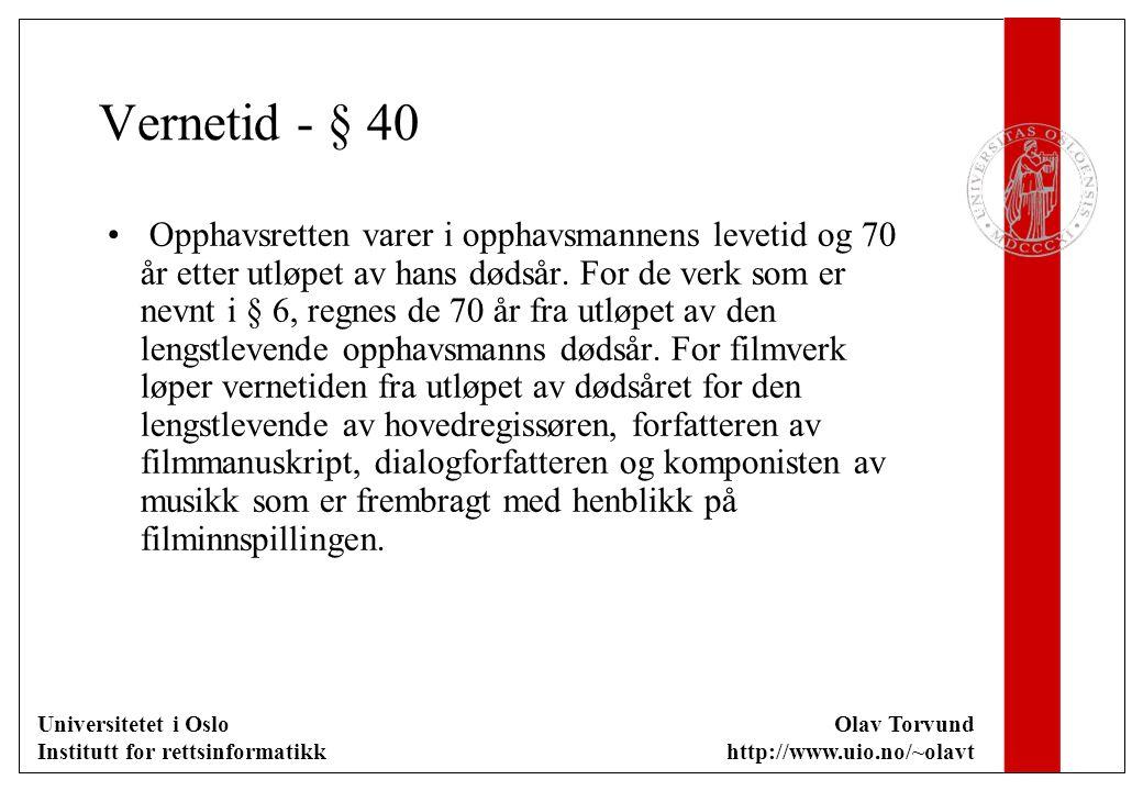 Universitetet i Oslo Institutt for rettsinformatikk Olav Torvund http://www.uio.no/~olavt Vernetid - § 40 Opphavsretten varer i opphavsmannens levetid og 70 år etter utløpet av hans dødsår.
