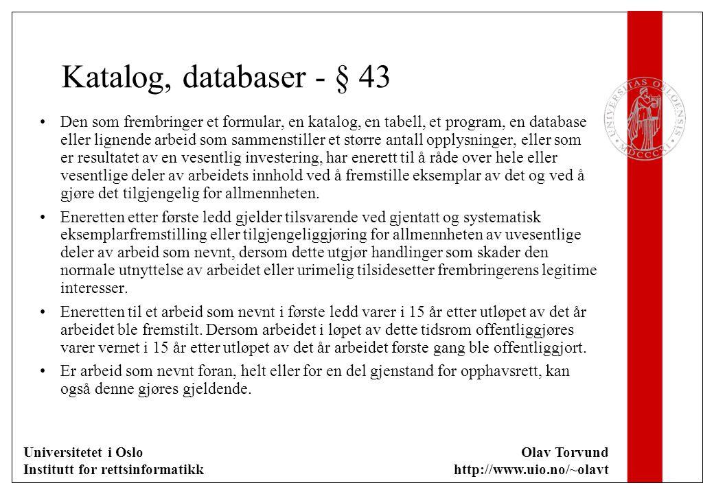Universitetet i Oslo Institutt for rettsinformatikk Olav Torvund http://www.uio.no/~olavt Katalog, databaser - § 43 Den som frembringer et formular, e