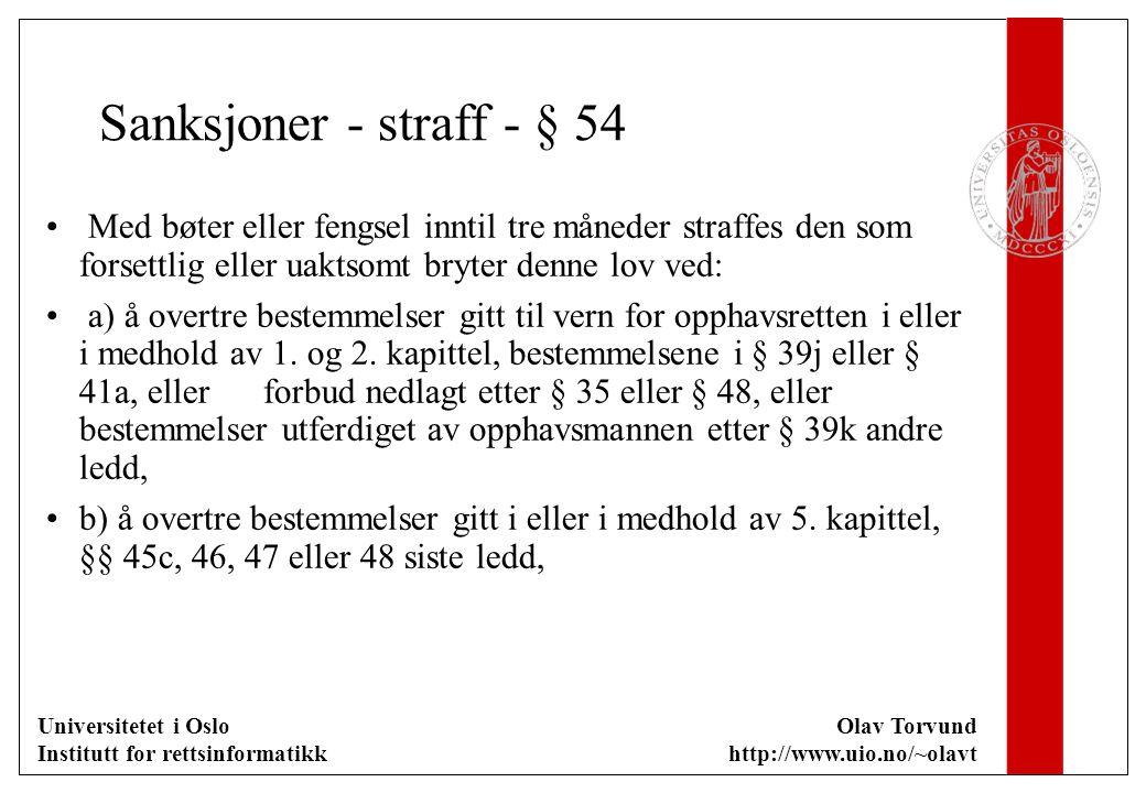 Universitetet i Oslo Institutt for rettsinformatikk Olav Torvund http://www.uio.no/~olavt Sanksjoner - straff - § 54 Med bøter eller fengsel inntil tr