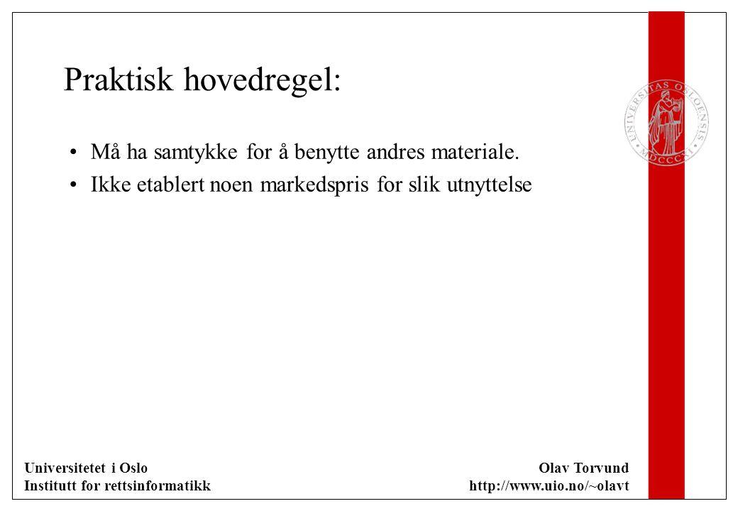 Universitetet i Oslo Institutt for rettsinformatikk Olav Torvund http://www.uio.no/~olavt Praktisk hovedregel: Må ha samtykke for å benytte andres materiale.