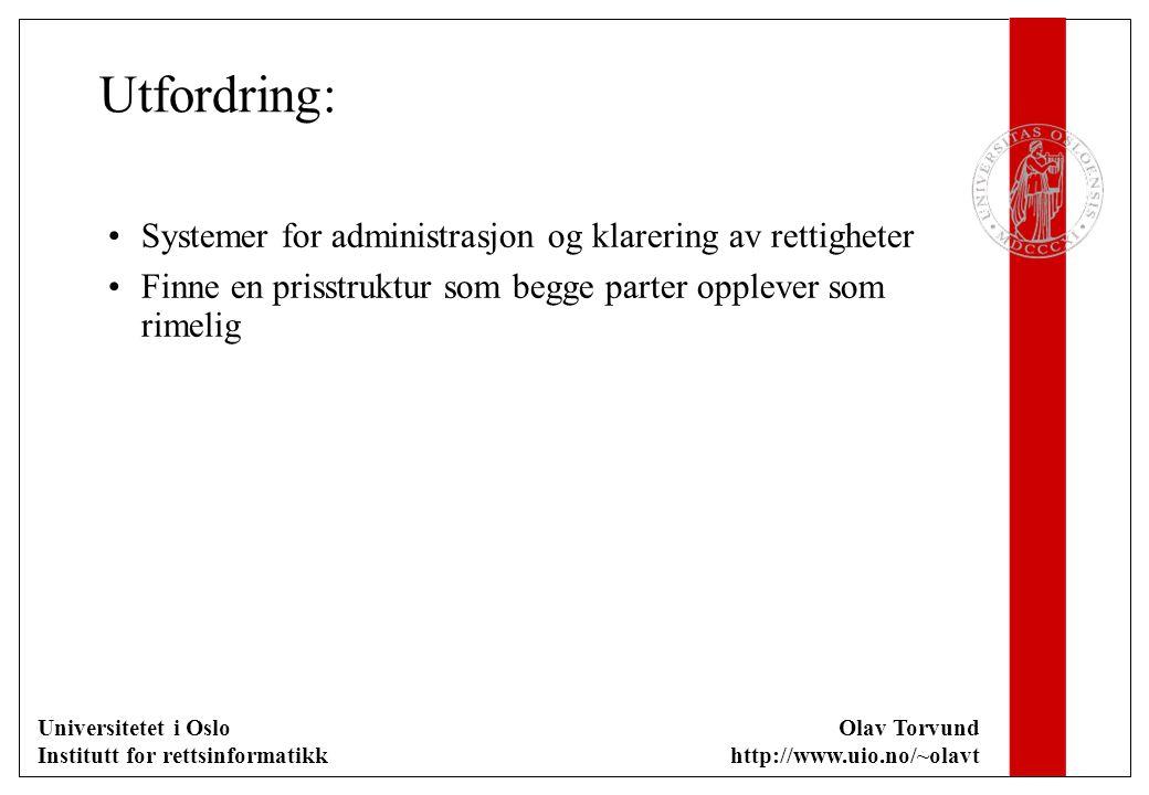 Universitetet i Oslo Institutt for rettsinformatikk Olav Torvund http://www.uio.no/~olavt Utfordring: Systemer for administrasjon og klarering av rettigheter Finne en prisstruktur som begge parter opplever som rimelig