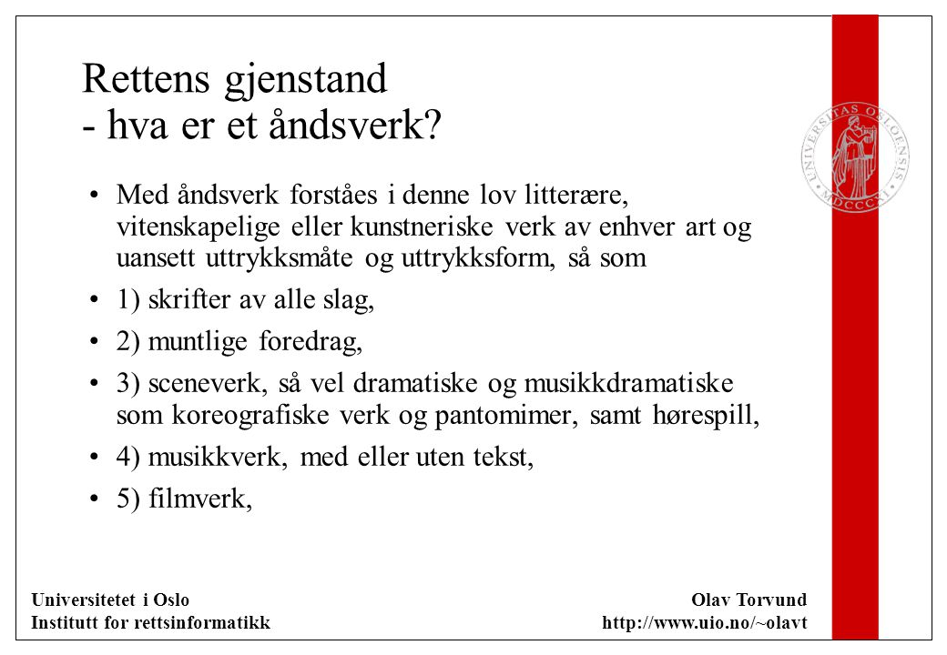Universitetet i Oslo Institutt for rettsinformatikk Olav Torvund http://www.uio.no/~olavt Rettens gjenstand - hva er et åndsverk? Med åndsverk forståe