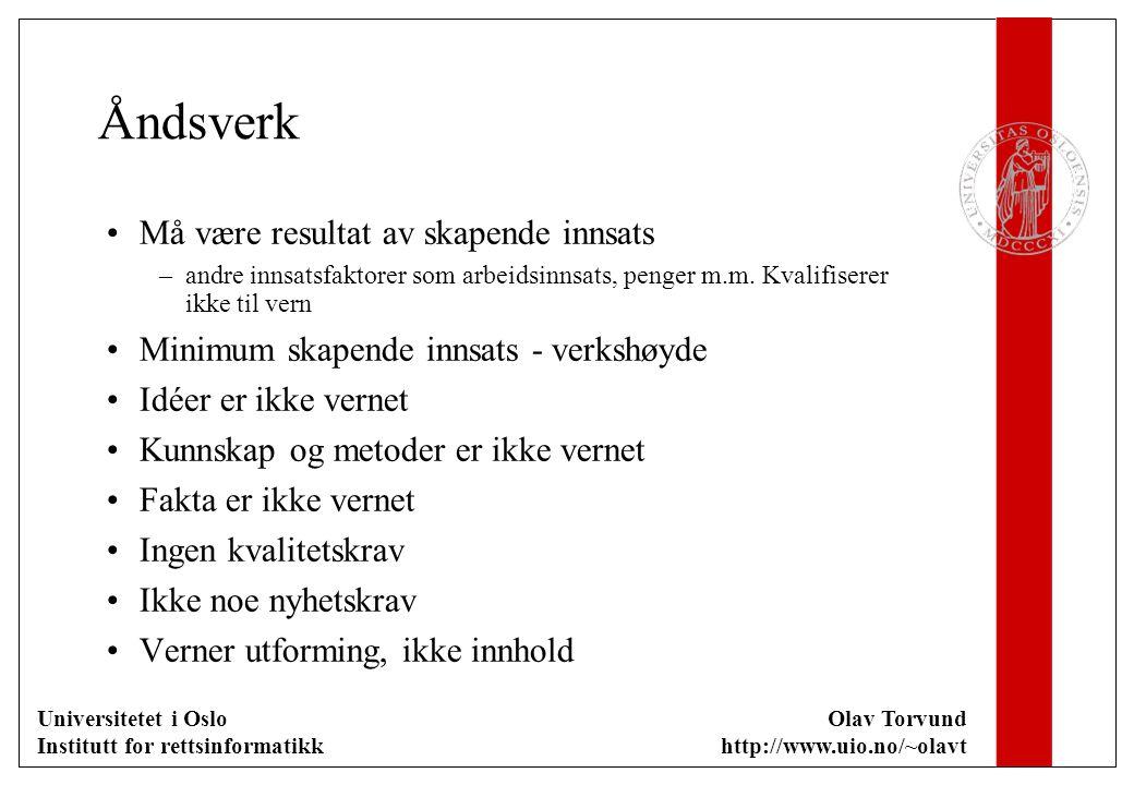Universitetet i Oslo Institutt for rettsinformatikk Olav Torvund http://www.uio.no/~olavt Verket er vernet når det oppstår Ingen krav til registrering eller andre formaliteter