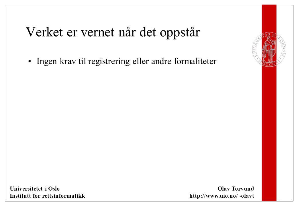 Universitetet i Oslo Institutt for rettsinformatikk Olav Torvund http://www.uio.no/~olavt Verket er vernet når det oppstår Ingen krav til registrering