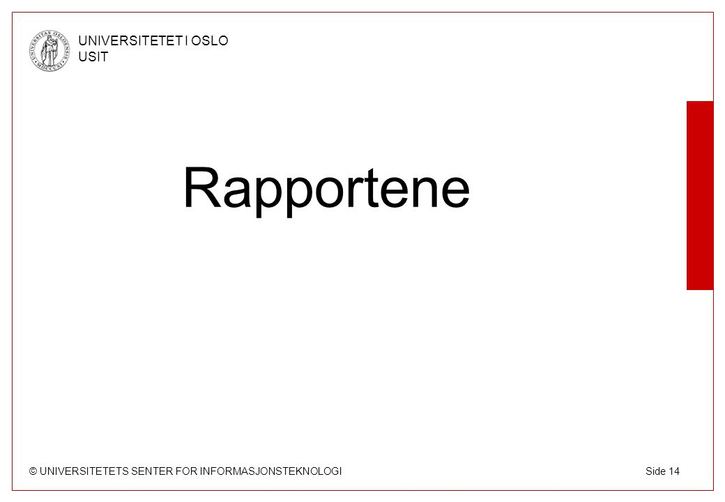 © UNIVERSITETETS SENTER FOR INFORMASJONSTEKNOLOGI UNIVERSITETET I OSLO USIT Side 14 Rapportene