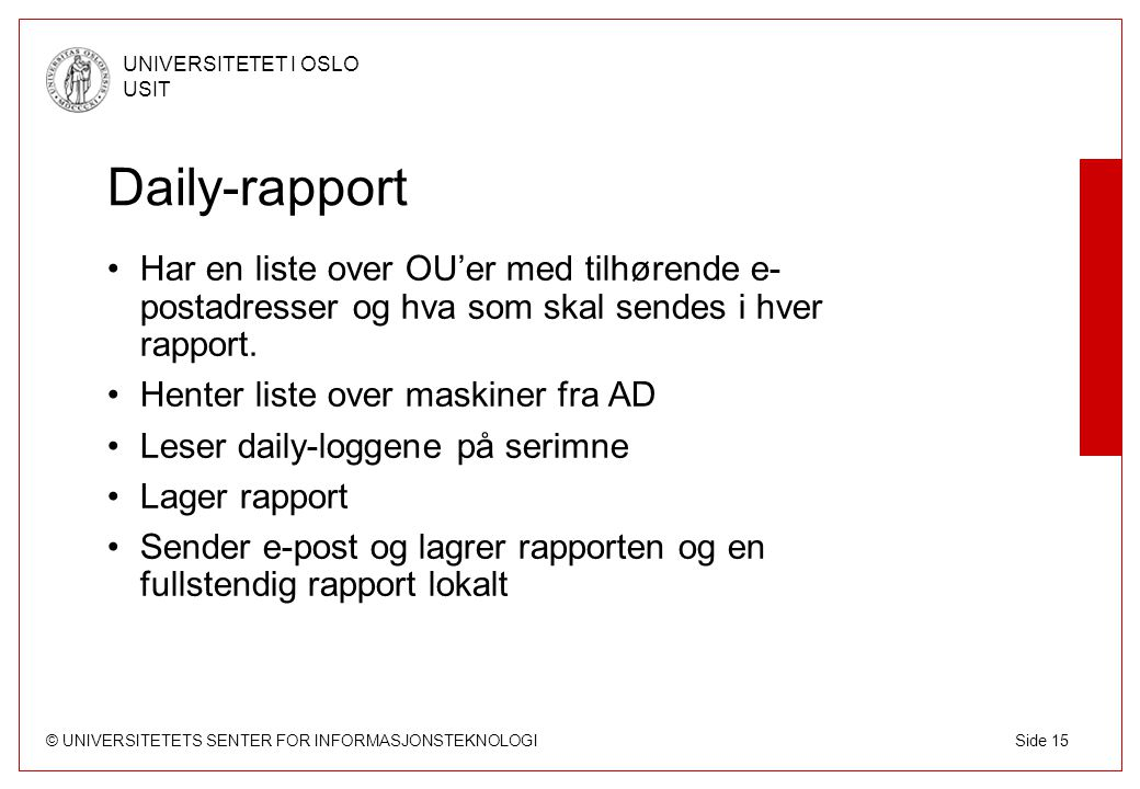 © UNIVERSITETETS SENTER FOR INFORMASJONSTEKNOLOGI UNIVERSITETET I OSLO USIT Side 15 Daily-rapport Har en liste over OU'er med tilhørende e- postadress