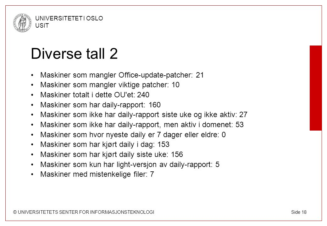 © UNIVERSITETETS SENTER FOR INFORMASJONSTEKNOLOGI UNIVERSITETET I OSLO USIT Side 18 Diverse tall 2 Maskiner som mangler Office-update-patcher: 21 Mask