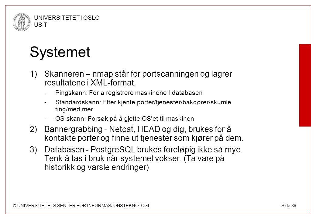 © UNIVERSITETETS SENTER FOR INFORMASJONSTEKNOLOGI UNIVERSITETET I OSLO USIT Side 39 Systemet 1)Skanneren – nmap står for portscanningen og lagrer resultatene i XML-format.