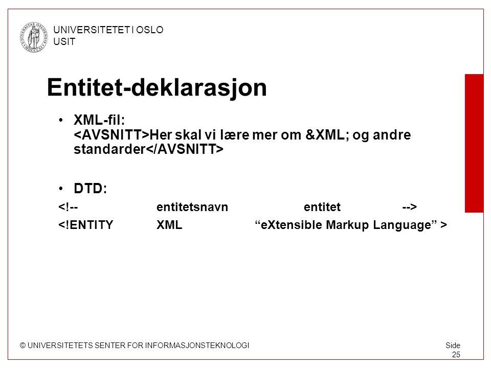 © UNIVERSITETETS SENTER FOR INFORMASJONSTEKNOLOGI UNIVERSITETET I OSLO USIT Side 25 Entitet-deklarasjon XML-fil: Her skal vi lære mer om &XML; og andre standarder DTD: