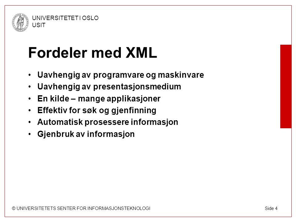 © UNIVERSITETETS SENTER FOR INFORMASJONSTEKNOLOGI UNIVERSITETET I OSLO USIT Side 5 Når og hvorfor XML.