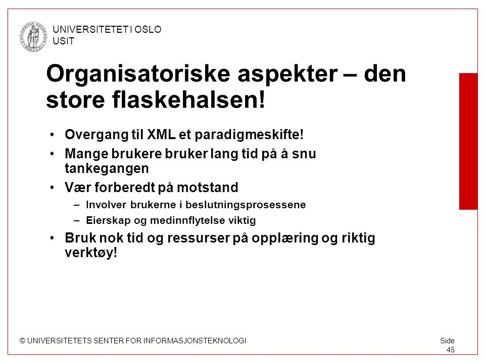 © UNIVERSITETETS SENTER FOR INFORMASJONSTEKNOLOGI UNIVERSITETET I OSLO USIT Side 45 Organisatoriske aspekter – den store flaskehalsen.