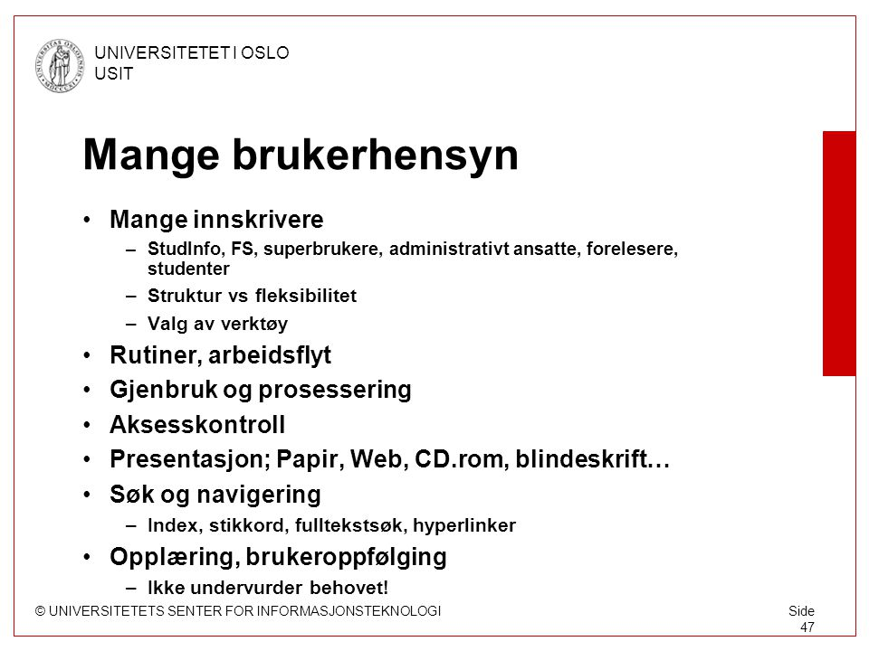© UNIVERSITETETS SENTER FOR INFORMASJONSTEKNOLOGI UNIVERSITETET I OSLO USIT Side 47 Mange brukerhensyn Mange innskrivere –StudInfo, FS, superbrukere,