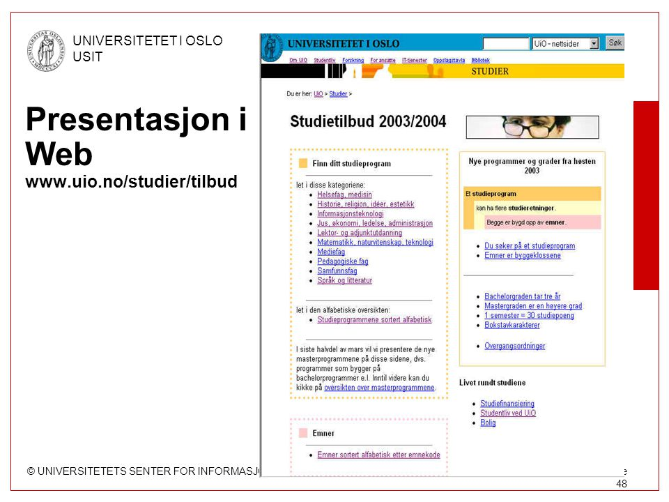 © UNIVERSITETETS SENTER FOR INFORMASJONSTEKNOLOGI UNIVERSITETET I OSLO USIT Side 48 Presentasjon i Web www.uio.no/studier/tilbud