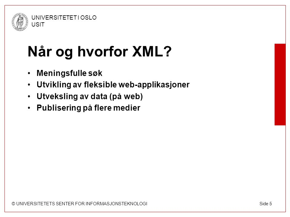 © UNIVERSITETETS SENTER FOR INFORMASJONSTEKNOLOGI UNIVERSITETET I OSLO USIT Side 5 Når og hvorfor XML.