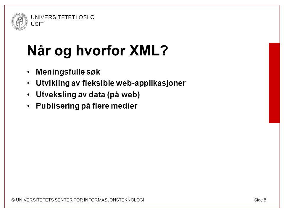 © UNIVERSITETETS SENTER FOR INFORMASJONSTEKNOLOGI UNIVERSITETET I OSLO USIT Side 36 XPath – XML Path Language For å referere til deler av et XML-dokument –Via trestrukturen Går hånd-i-hånd med XSLT 2.0