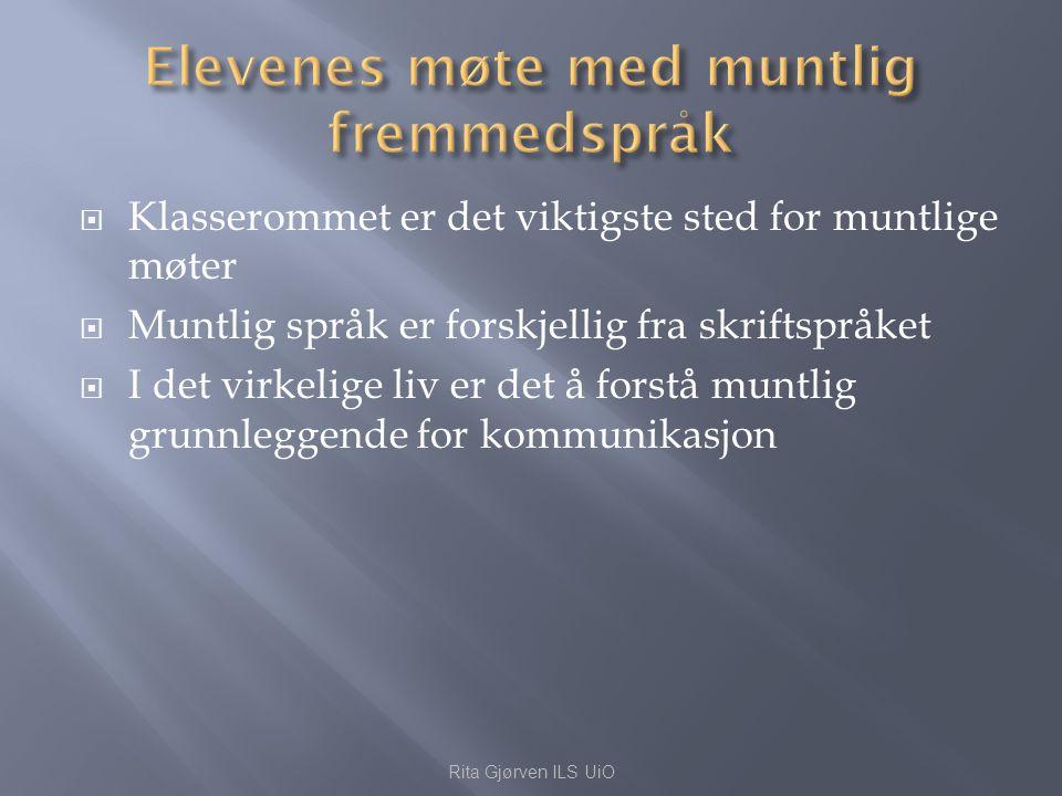  Klasserommet er det viktigste sted for muntlige møter  Muntlig språk er forskjellig fra skriftspråket  I det virkelige liv er det å forstå muntlig