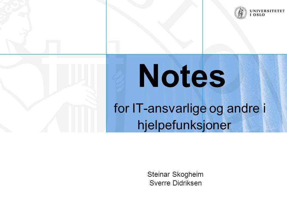Notes for IT-ansvarlige og andre i hjelpefunksjoner Steinar Skogheim Sverre Didriksen