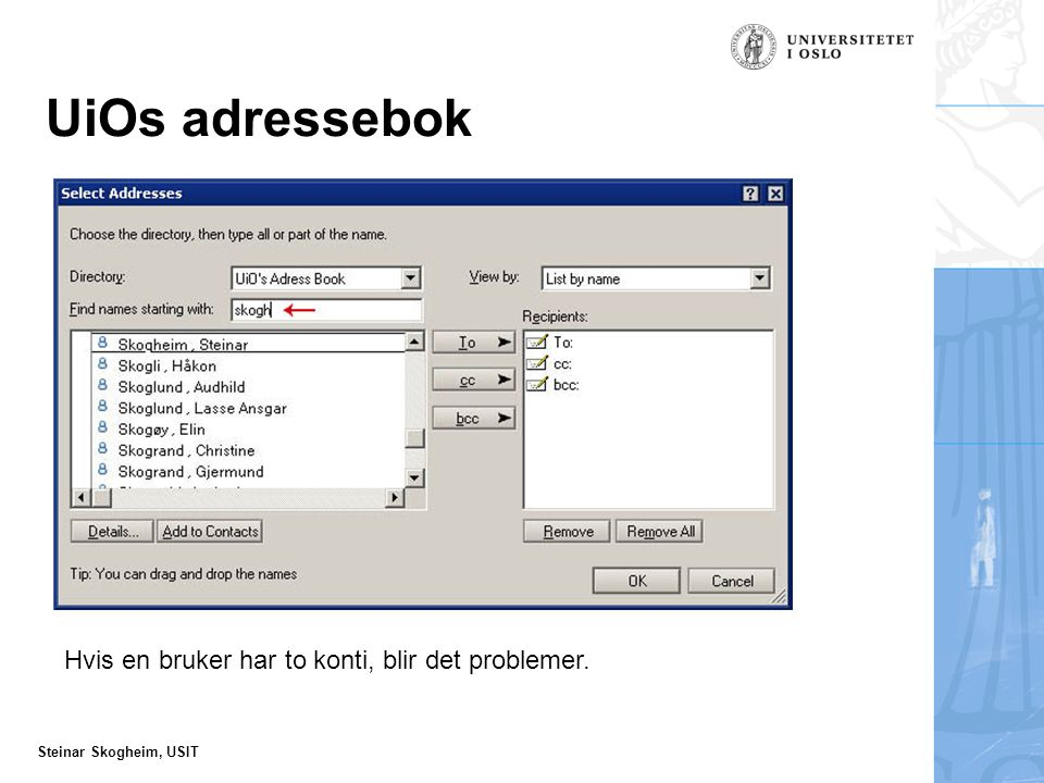 Steinar Skogheim, USIT UiOs adressebok Hvis en bruker har to konti, blir det problemer.