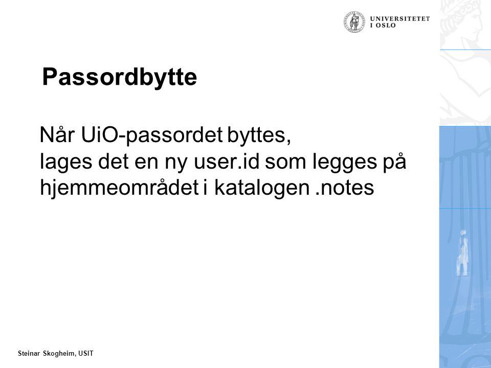 Steinar Skogheim, USIT Passordbytte Når UiO-passordet byttes, lages det en ny user.id som legges på hjemmeområdet i katalogen.notes