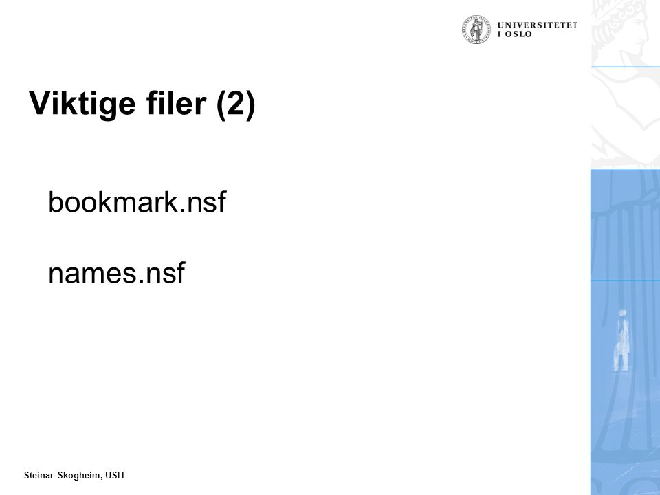 Steinar Skogheim, USIT Viktige filer (2) bookmark.nsf names.nsf