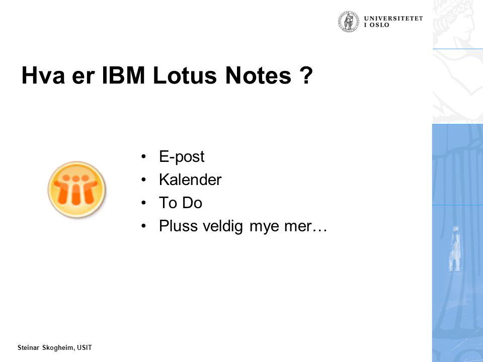 Steinar Skogheim, USIT Hva er IBM Lotus Notes E-post Kalender To Do Pluss veldig mye mer…