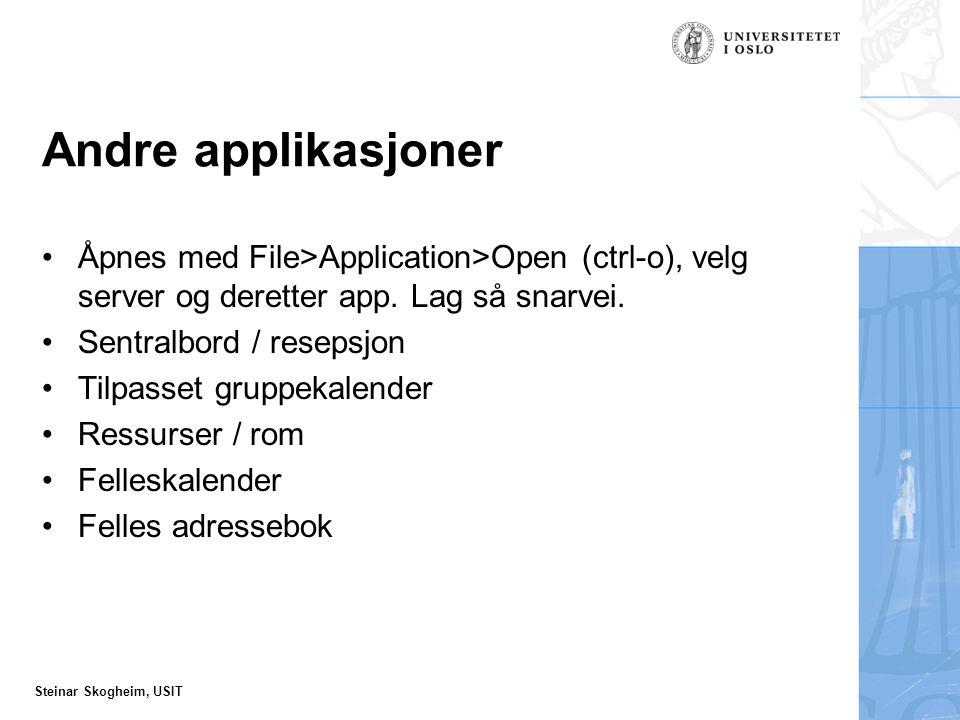 Steinar Skogheim, USIT Andre applikasjoner Åpnes med File>Application>Open (ctrl-o), velg server og deretter app.