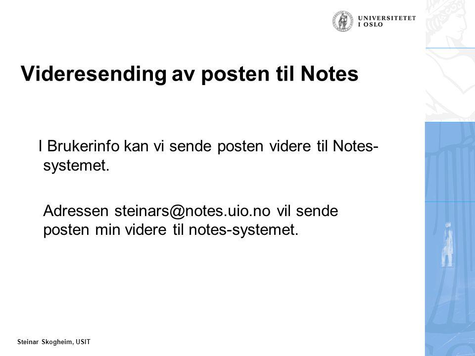 Steinar Skogheim, USIT Videresending av posten til Notes I Brukerinfo kan vi sende posten videre til Notes- systemet.
