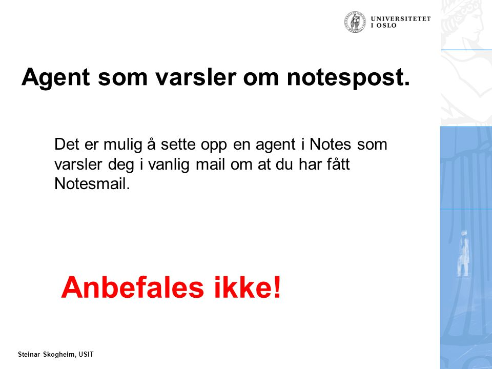 Steinar Skogheim, USIT Agent som varsler om notespost.