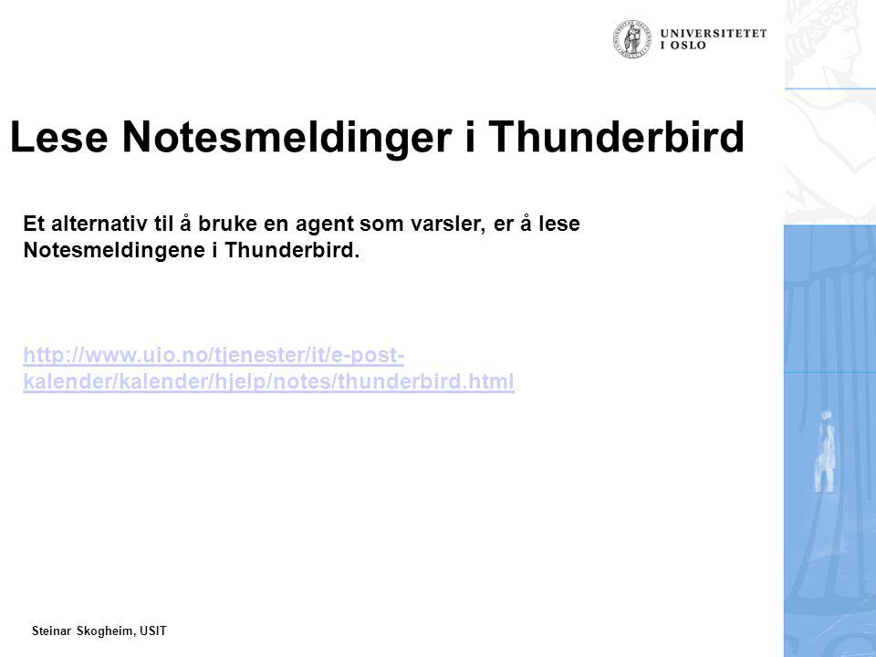 Steinar Skogheim, USIT Lese Notesmeldinger i Thunderbird Et alternativ til å bruke en agent som varsler, er å lese Notesmeldingene i Thunderbird.