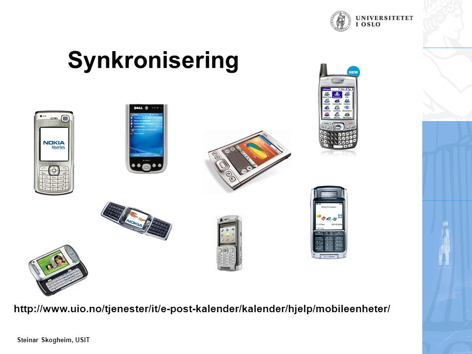 Steinar Skogheim, USIT Synkronisering http://www.uio.no/tjenester/it/e-post-kalender/kalender/hjelp/mobileenheter/