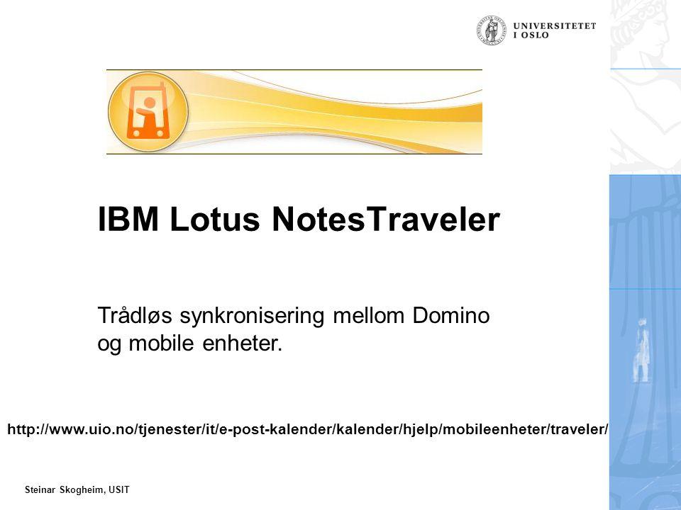 Steinar Skogheim, USIT IBM Lotus NotesTraveler Trådløs synkronisering mellom Domino og mobile enheter.