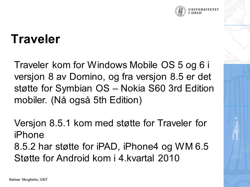 Steinar Skogheim, USIT Traveler Traveler kom for Windows Mobile OS 5 og 6 i versjon 8 av Domino, og fra versjon 8.5 er det støtte for Symbian OS – Nokia S60 3rd Edition mobiler.