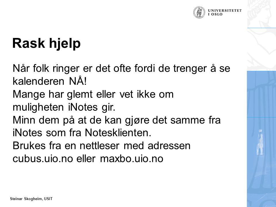 Steinar Skogheim, USIT Rask hjelp Når folk ringer er det ofte fordi de trenger å se kalenderen NÅ.