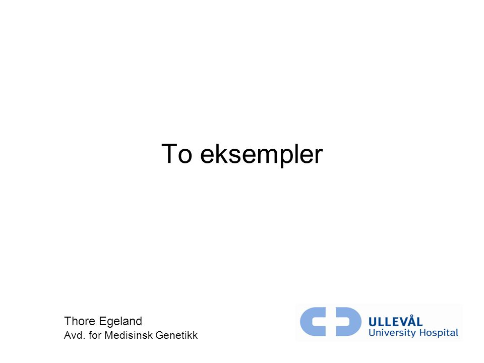 To eksempler Thore Egeland Avd. for Medisinsk Genetikk