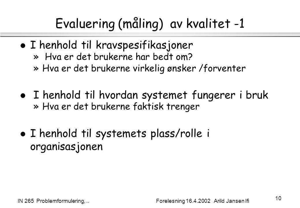IN 265 Problemformulering,.. Forelesning 16.4.2002 Arild Jansen Ifi 10 Evaluering (måling) av kvalitet -1 l I henhold til kravspesifikasjoner » Hva er