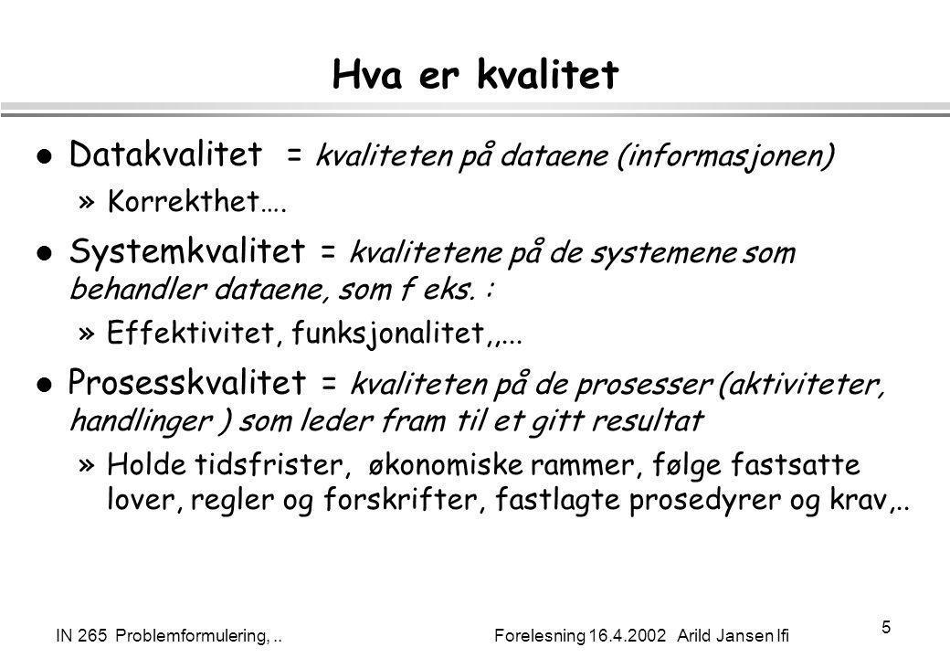 IN 265 Problemformulering,.. Forelesning 16.4.2002 Arild Jansen Ifi 5 Hva er kvalitet l Datakvalitet = kvaliteten på dataene (informasjonen) »Korrekth