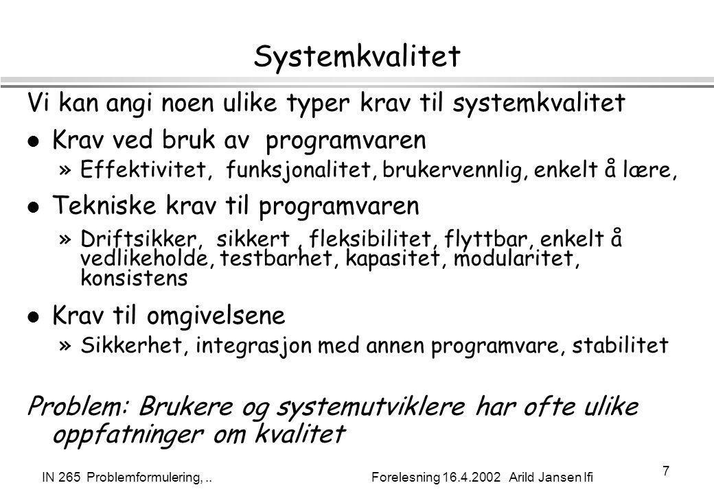 IN 265 Problemformulering,.. Forelesning 16.4.2002 Arild Jansen Ifi 7 Systemkvalitet Vi kan angi noen ulike typer krav til systemkvalitet l Krav ved b
