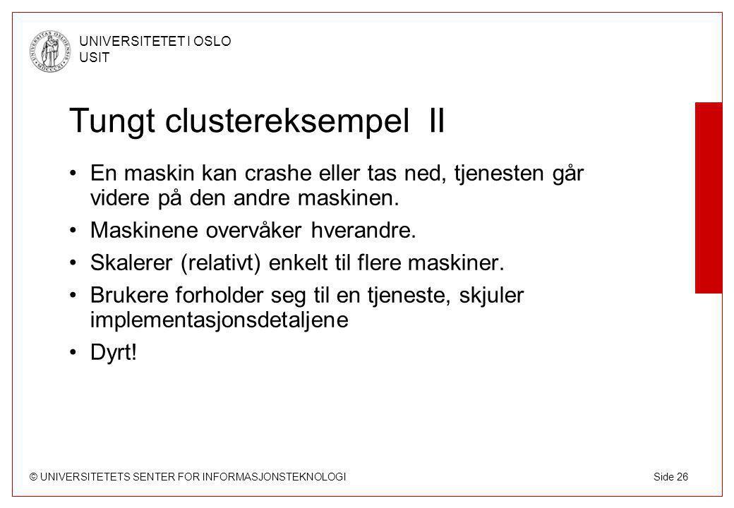 © UNIVERSITETETS SENTER FOR INFORMASJONSTEKNOLOGI UNIVERSITETET I OSLO USIT Side 26 Tungt clustereksempel II En maskin kan crashe eller tas ned, tjenesten går videre på den andre maskinen.