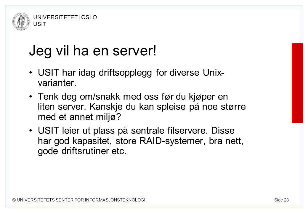 © UNIVERSITETETS SENTER FOR INFORMASJONSTEKNOLOGI UNIVERSITETET I OSLO USIT Side 28 Jeg vil ha en server.